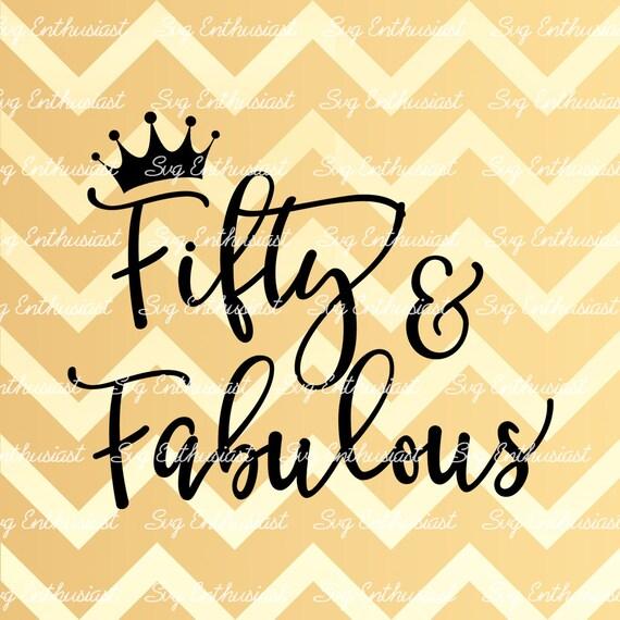 Fab 50 Birthday: Fifty And Fabulous SVG 50th SVG Fiftieth SVG 50th Birthday