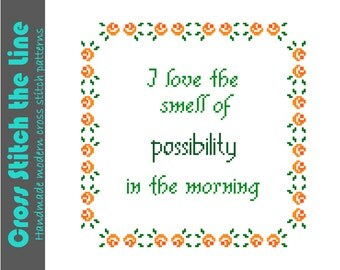 I love the smell of possibility in the morning. Modern cross stitch pattern. Contemporary cross stitch sampler.