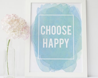 Inspirational quote print - choose happy print - best friend gift  - motivational poster - typographic quote print - watercolour art print