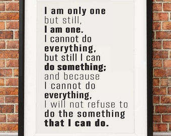 I am only one, but still I am one... Printable Quote by Edward Everett Hale in White - Wall Art. Includes all sizes: 16x20, 11x14, 8x10