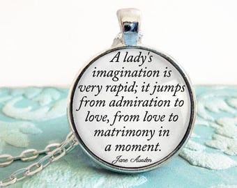 A ladys imagination is very rapid it jumps from admiration to love from love to matrimony in a moment Jane Austen Quote Pride and Prejudice