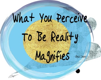 What You Perceive To Be Reality Magnifies, inspiration, spiritual art, inspirational wall art, affirmation wall art, zen, home decor, gift,