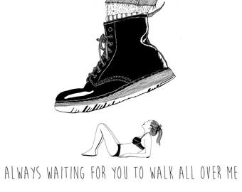 A4 Always waiting for you to walk all over me Print