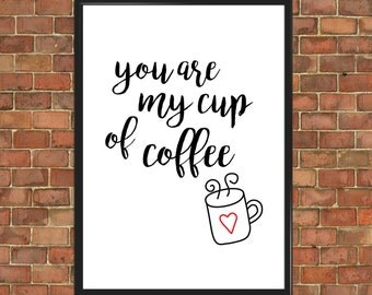 Coffee Love Quote Print You Are My Cup of Coffee Wall Decor Typographic Home Gift Art  for Girlfriend Anniversary Valentine Day Gift (093)