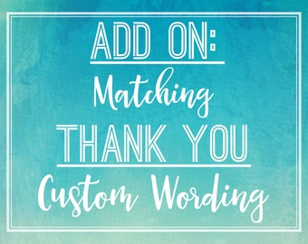 Add on: ADD a Matching Thank You Card to any birthday, baby shower, bridal shower invite-Custom Wording