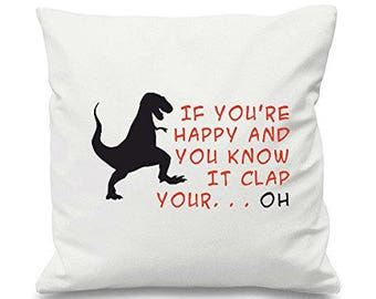 If You're Happy And You Know It Clap Your Hands... Oh T Rex Parody Cute Funny Animal Themed Cushion Cover