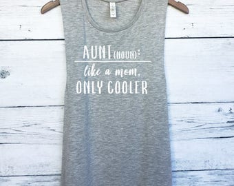 Aunt: Like a Mom, Only Cooler Muscle Tee Tank Top - Best Aunt Ever Shirt - Gift for Aunt - Auntie Shirt - Auntie Gift - Best Auntie New Aunt