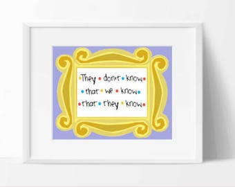 friends tv show printable, friends tv show gift, they dont know that we, monica gellar, phoebe buffay, friends yellow frame, central perk