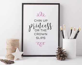 Princess Art Print - Girl Boss Print - Girls Art - Chin Up Princess Or The Crown Slips