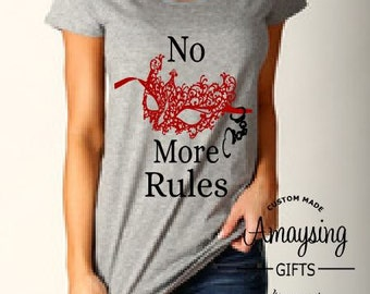 Womens T shirt - No More Rules TShirt  - 50 Shades of Grey - 50 Shades Darker - 50 Shades - Masquerade - No More Rules -Mother's Day Gifts