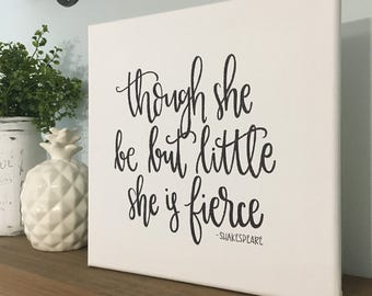 Though She Be But Little, She Is Fierce - Canvas