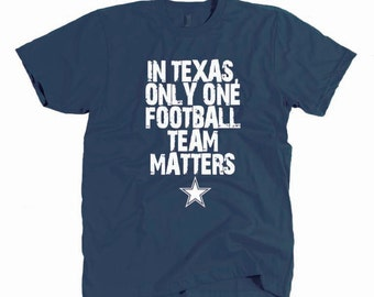 Dallas Cowboys Shirt - In Texas Only One Football Team Matters - Father's Day Holiday Gift