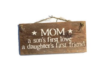 Mom A Son's First Love A Daughter's First Friend - Mothers Day Gift - Rustic Wood Sign - Gift For New Mom - Baby Shower Gift - Nursery Decor