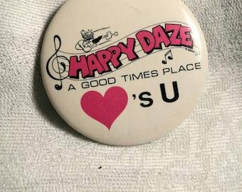 Happy Daze A Good Time Place Pin Back Button Vintage