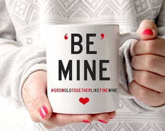 Be mine, be my valentine, valentines gift for boyfriend, grow old with me, valentines day baby, valentines day card, valentines mug