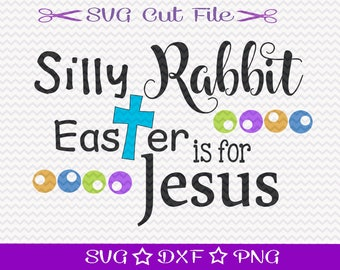 Silly Rabbit Easter is for Jesus SVG File /  Easter Bunny SVG / Easter SVG for Baby / Easter Svg Design / Jesus Svg