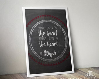 "Display decorative quote ""listen to the head Stupids listen to the heart Be stupid Smarts"" • slate"