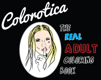 Colorotica: The REAL Adult Coloring Book - Physical Version