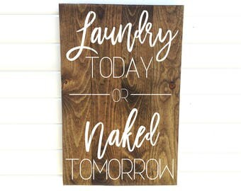 Laundry Today or Naked Tomorrow - Wood Laundry Sign - Wooden Laundry Sign - Rustic Laundry Sign - Farmhouse Laundry - Laundry Wood Sign
