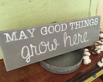 May Good Things Grow Here rustic home decor sign