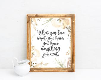 When You Love What You Have, You Have Everything You Need - Gratitude Quote Print - Grateful Quote Art - Thankful Quotes - Printable 8x10