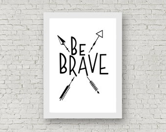 Be Brave / Arrows / Digital Download / Instant Download / Print at Home / Nursery Poster / Print / A4 / Black & White / Wall Art