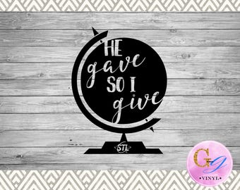 He Gave, So I Give - Car Decal - YETI Decal - Missions - Speed The Light - TYM - Fundraising