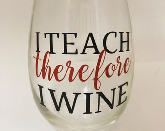 I teach therefore I wine - teacher gift - teacher wine glass - fun teacher ideas - i teach - drink wine