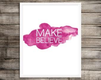 Make Believe Print - 8x10, Wall Art, Inspirational print, Girl art, Watercolour art, watercolor Pink, Baby shower, Girl decor, Nursery Art