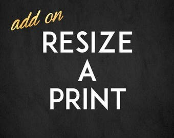Resize A Print, ANY Custom Size, 4x6, 5x7, 8x10, 8x8, 10x10, 12x12, 16x20, 20x30, 24x36, 30x40, A1, A2, A3, A4, inches, centimeters, in, cm