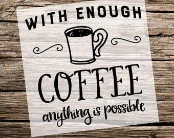 With Enough Coffee Anything is Possible | Custom Stencil | Custom Stencils | Multiple Sizes | Reusable Stencils | Get Ready to Paint!