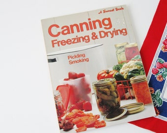 Sunset Canning Freezing and Drying Cookbook, Pickling Food, Canning Drying Pickling Fruits and Vegetables, Vintage 1970s Sunset Cookbooks