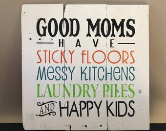Rustic pallet sign 'Good moms have sticky floors messy kitchens laundry piles and happy kids' pallet sign, kitchen decor, laundry decor