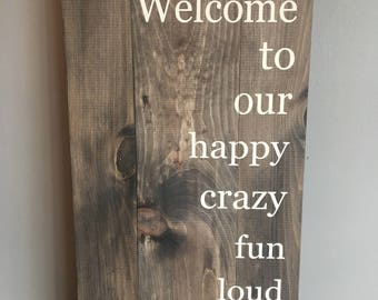 Welcome to our happy crazy fun loud home / Home Decor / Wooden Signs / Farmhouse Style / Fixer Upper Decor / Welcome Sign