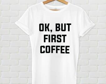 Ok, But First Coffee shirt - Women's shirt, men's shirt, coffee shirt, but first coffee, but first coffee tshirt, coffee beans, first coffee
