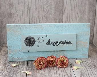 Dream Sign - Dandelion Sign- Rustic Sign - Inspirational Sign