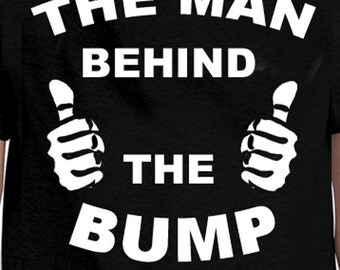 The Man Behind the BUMP T-Shirt Dad T Shirt Tee Mens Funny Humor Gift New Daddy Maternity Pregnancy Father Papa Baby Shower Christmas gift