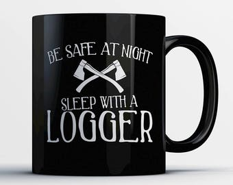 Logger Coffee Mug - Sleep with a Logger - Gift for Logger - Logger Cup - Funny Logger Present - Best Logger Gift