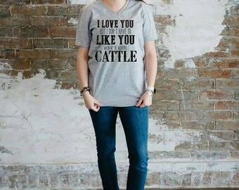 I love you but I don't have to like you when we're working cattle