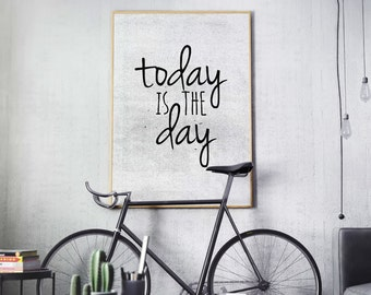 Today is The Day Print, Inspirational Typography Print, Quote Printable Wall Art, Quote Home Decor, Digital Download - 105