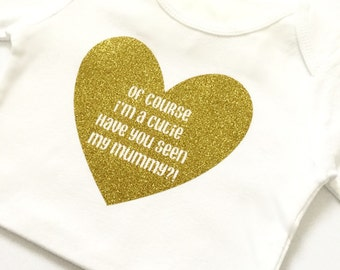 Of course I'm a cutie have you seen my mommy, bodysuit, cute, Mommy, Mom, Daddy, dad, baby gift, baby shower, heart, glitter, photo shoot