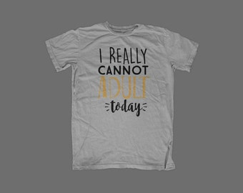 Really Can't Adult Graphic Tee - Adulting - Funny Shirt - grown up