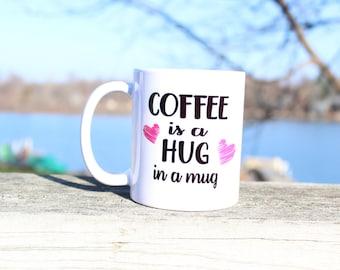 Coffee is a Hug in a Mug// Coffee Lovers Gift// Customized Coffee Mug// Gifts// Gift for Her// Coffee Mug
