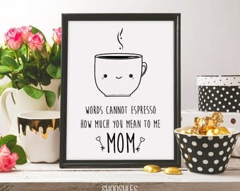 words cannot espresso how much you mean to me mom, doodle art, espresso, gift idea, gift for mom, artwork, mom, printable art, digital print
