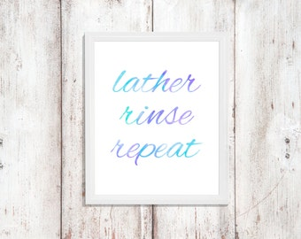 Lather Rinse Repeat - Bathroom Decor - Wall Art Printable - Instant Download - Word Art - Digital Artwork - Printable Quote - Bathroom Print