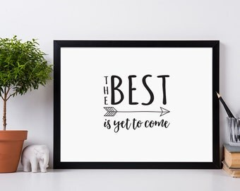 The Best is Yet to Come Framed Digital Print, Arrows, Inspirational Typography, Motivational Wall Art, Monochrome, A4, A3