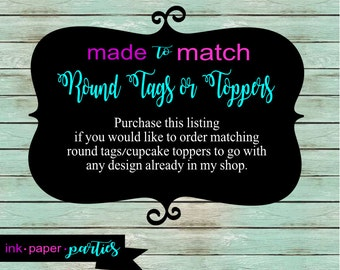 Made ~ To ~ Match Matching Round Circle Tags Cupcake Toppers Party Favors - We Print & Mail To You!
