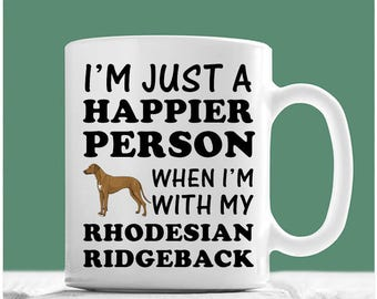 Rhodesian Ridgeback Mug, I'm Just A Happier Person When I'm With My Rhodesian Ridgeback, Rhodesian Ridgeback Mug, Rhodesian Ridgeback Gifts