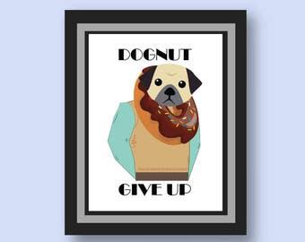 food room decor minimalist poster funny bathroom art doughnut decoration dognut give up pug pug life food pun foodie gift for her