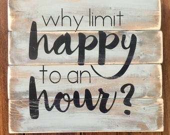 Why limit happy to an hour, rustic wood sign, handpainted, happy hour sign, wooden sign, handpainted signs, rustic sign, funny sign, wooden